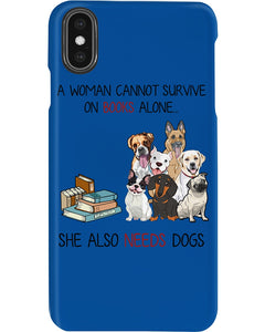 A Woman Cannot Survive On Books Alone She Also Needs Dogs Phone case