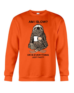 Am I Slow Or Is Everything Fast Sloth Cutest Custom Design Gifts Sweatshirt