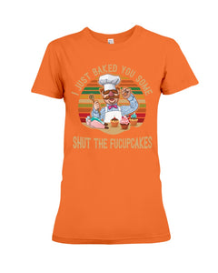 I Just Baked You Some Shut The Fucupcakes Gifts For Chef Ladies Tee