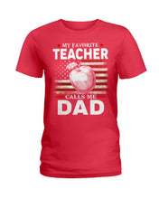 Load image into Gallery viewer, American Flag My Favorite Teacher Calls Me Dad For Family Ladies Tee