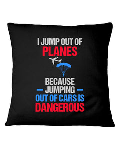 I Jump Out Of Planes Gift For Skydiving Lovers Pillow Cover