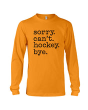 Load image into Gallery viewer, Sorry Can't Hockey Bye Gifts For Hockey Lovers Unisex Long Sleeve