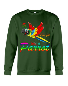 Lovely Tote Bag Be Colorful Like A Parrot Birthday Gift For Parrot Lovers Sweatshirt
