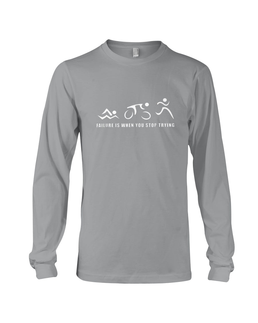 Failure Is When You Stop Trying Trending For Triathlon Lovers Unisex Long Sleeve