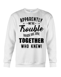 Apparently We're Trouble Black Art Funny Gift For Friends Sweatshirt