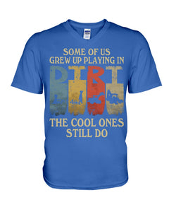 Some Of Us Grew Up Playing In Dirt Funny Design Guys V-Neck
