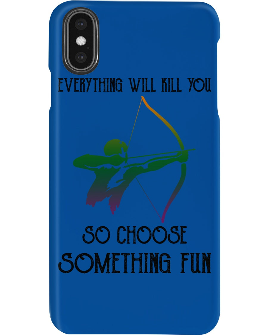 Everything Will Kill You So Choose Something Fun Trending Phone case
