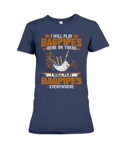 Play Here Or There Everywhere Funny Design - Bagpipes Lovers Gifts Ladies Tee