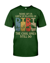 Load image into Gallery viewer, Some Of Us Grew Up Playing In Dirt Funny Design Guys Tee