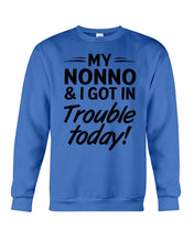 Load image into Gallery viewer, My Nonno And I Got In Trouble Today Gifts For Grandchildren Sweatshirt
