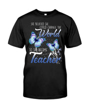 Load image into Gallery viewer, She Believed She Could Change The World - She Became A Teacher Gift For Friends Guys Tee