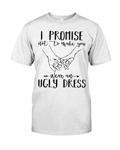I Promise Not To Make You Wear An Ugly Dress Guys Tee