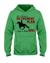 Load image into Gallery viewer, Retirement Plan Is Riding Horse  Custom Design For Horse Lovers Hoodie