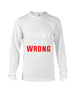 I May Not Always Be Right But I'm Never Wrong Trending Unisex Long Sleeve