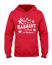 Load image into Gallery viewer, Kiss Me I'm A Bassist Or Drunk Or Whatever Happy St Patrick's Day Hoodie