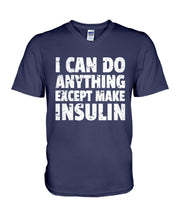 Load image into Gallery viewer, I Can Do Anything Except Make Insulin Custom Design Guys V-Neck