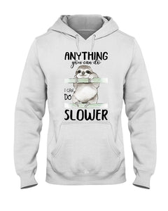 Anything You Can Do I Can Do Slower Lovely Sloth Design Hoodie