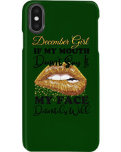 Load image into Gallery viewer, December Girl If My Mouth Doesn't Say It My Face Definitely Will Custom Design Phone case