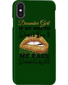 December Girl If My Mouth Doesn't Say It My Face Definitely Will Custom Design Phone case