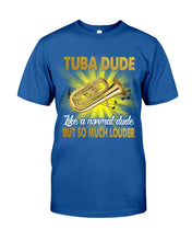 Load image into Gallery viewer, Tuba Dude Like A Normal Dude But So Much Louder For Tuba Players Guys Tee