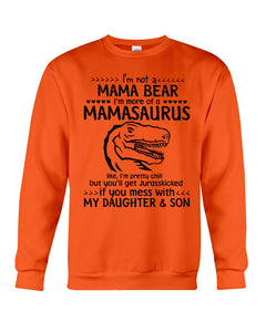 I'm Not A Mama Bear I'm More Of A Mamasaurus You'll Get Jurasskicked In The Face Sweatshirt