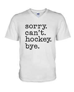 Sorry Can't Hockey Bye Gifts For Hockey Lovers Guys V-Neck