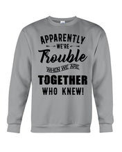 Load image into Gallery viewer, Apparently We're Trouble Black Art Funny Gift For Friends Sweatshirt