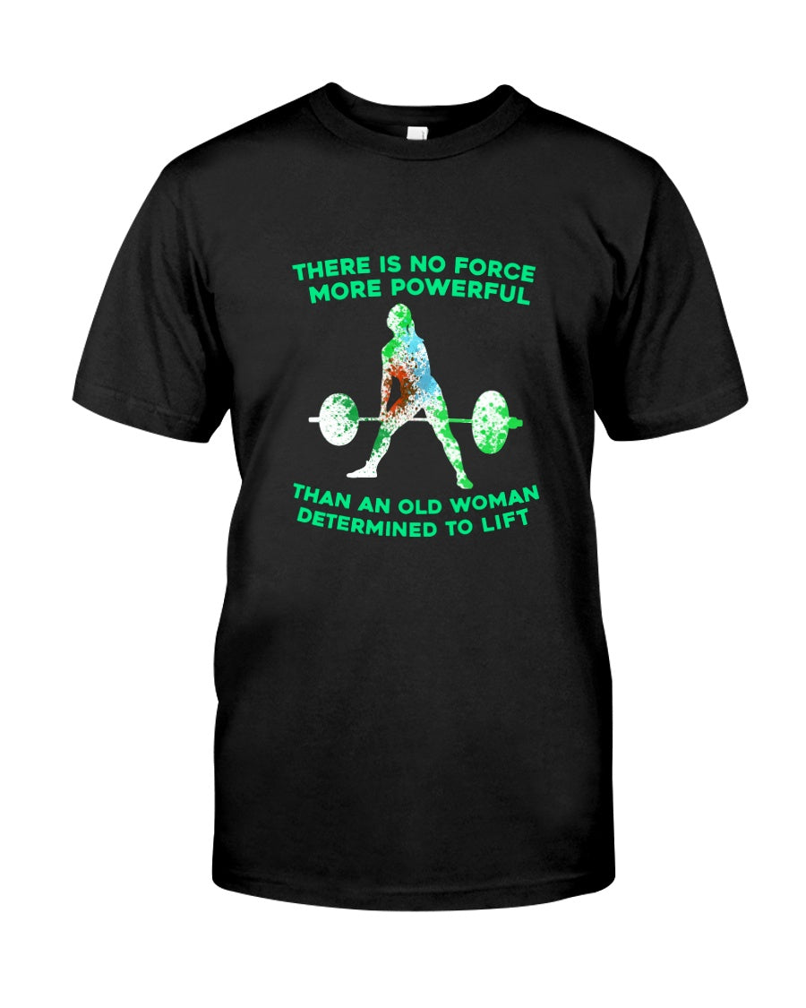 There Is No Force More Powerful Than An Old Woman Determined To Lift Guys Tee