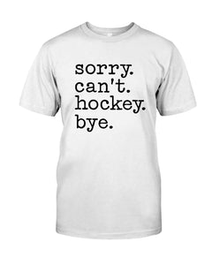 Sorry Can't Hockey Bye Gifts For Hockey Lovers Guys Tee