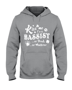 Kiss Me I'm A Bassist Or Drunk Or Whatever Happy St Patrick's Day Hoodie