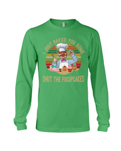 I Just Baked You Some Shut The Fucupcakes Gifts For Chef Unisex Long Sleeve