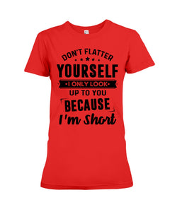 I Only Look Up To You Because I Am Short Custom Design Ladies Tee