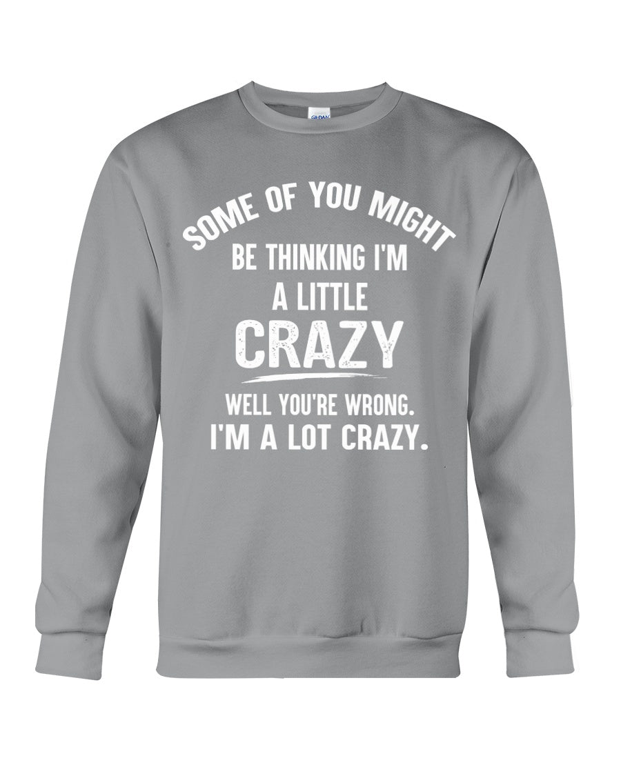 I'm A Little Crazy I'm A Lot Crazy Custom Design Sweatshirt