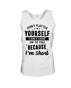 I Only Look Up To You Because I Am Short Custom Design Unisex Tank Top