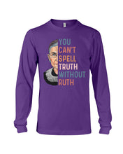 Load image into Gallery viewer, You Can't Spell Truth Without Ruth Bader Ginburg Quote Unisex Long Sleeve