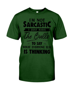 I'm Not Sarcastic I Just Have The Balls To Say Custom Design Guys Tee