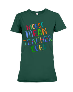 Nicest Mean Teacher Ever Custom Design For Teaching Lovers Ladies Tee