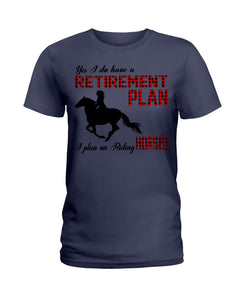Retirement Plan Is Riding Horse  Custom Design For Horse Lovers Ladies Tee