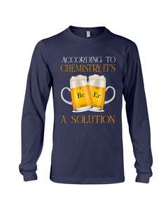 According To Chemistry It's A Solution Custom Design Unisex Long Sleeve