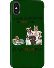 Load image into Gallery viewer, A Woman Cannot Survive On Books Alone She Also Needs Dogs Phone case