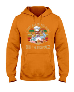 I Just Baked You Some Shut The Fucupcakes Gifts For Chef Hoodie