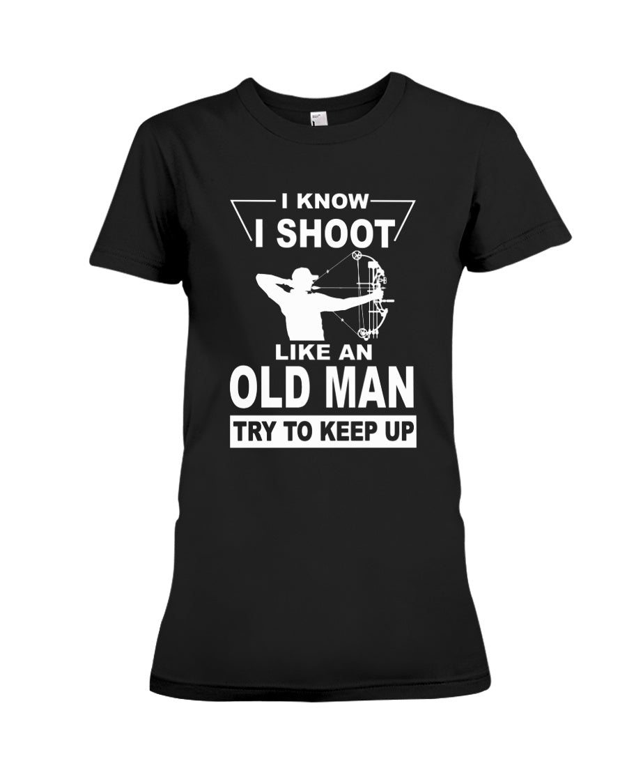 I Know I Shoot Like An Old Man Great Gift For Archery Lovers Ladies Tee