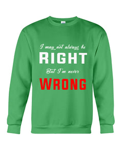 I May Not Always Be Right But I'm Never Wrong Trending Sweatshirt