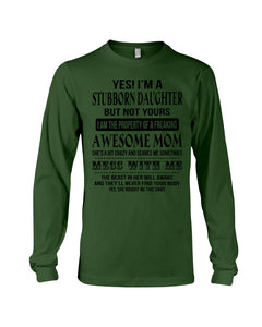 I'm A Stubborn Daughter The Property Of An Awesome Mom Unisex Long Sleeve