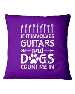 If It Involves Guitars And Dogs Count Me In Custom Design Pillow Cover