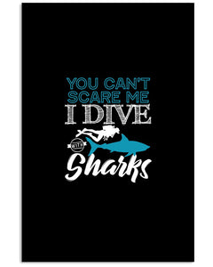 You Can't Scare Me  I Dive With Sharks For Scuba Diving Lovers Vertical Poster
