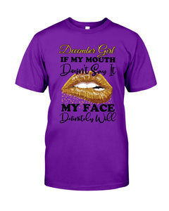 December Girl If My Mouth Doesn't Say It My Face Definitely Will Custom Design Guys Tee