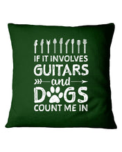 Load image into Gallery viewer, If It Involves Guitars And Dogs Count Me In Custom Design Pillow Cover