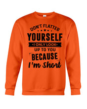 Load image into Gallery viewer, I Only Look Up To You Because I Am Short Custom Design Sweatshirt