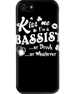 Kiss Me I'm A Bassist Or Drunk Or Whatever Happy St Patrick's Day Phone case